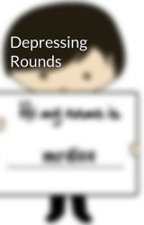 Depressing Rounds by mrdice