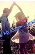 Why My English Teacher? (student/teacher relationship) by chloenewcastle
