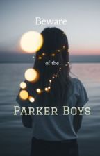 Beware of the Parker Boys by Zoe_Writes