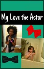 My Love the Actor-Princeton Love Story by PrincessOfCoure