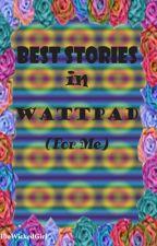 BEST STORIES IN WATTPAD (FOR ME) by TheWickedGirl