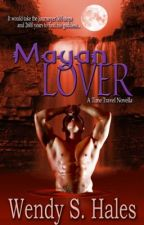 Mayan Lover, A Time Travel Novella by WendySHales