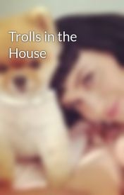 Trolls in the House by lollies2205