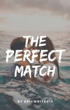 Perfect Match  by Epicwriter15