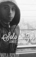 Solo amigos (Samuel de Luque/vegetta777) |TERMINADA|. by NabylaPoynter