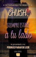 Chush, siempre estaré a tu lado by intensamentecreeper