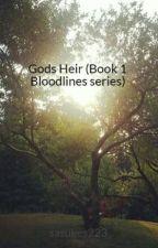 Gods Heir (Book 1 Bloodlines series) by sasukes223
