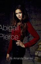 Abigail Pierce (A Vampire Diaries Fan Fic) by AmandaStarnes