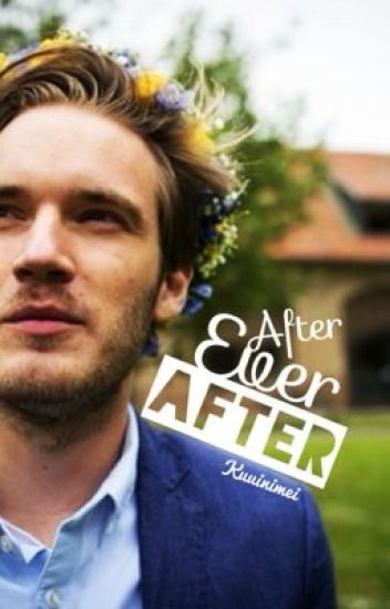After Ever After (PewDiePie x reader fanfic)