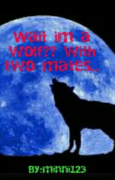 Wait I'm a wolf?? With two mates.. girlxgirl