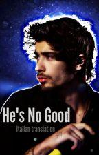 He's No Good - Zayn Malik(Italian translation) by _mikasaveme_
