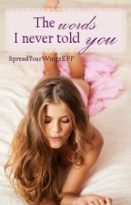 The words I never told you by SpreadYourWingsEFP
