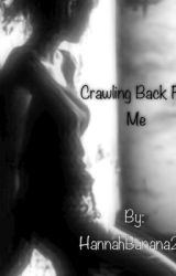 Crawling Back For Me by HannahBanana27
