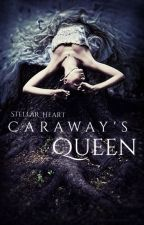 Caraway's Queen [On Hold] by Stellar_Heart