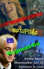 Conversaciones Estupidas en Hogwarts by NotAStupidPrincess