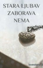Stara ljubav zaborava nema  by lovestory73