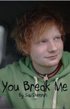 You Break Me by SavSheeran