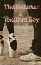 The Ballerina and The Bad Boy. by yourstrulylonnie