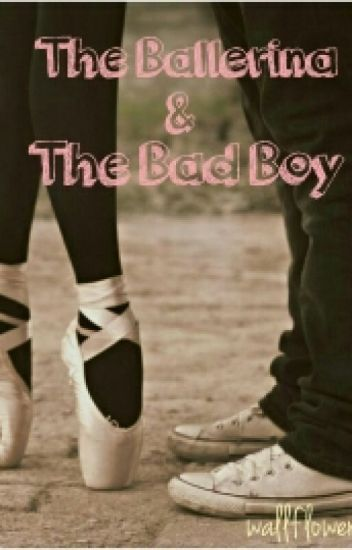 The Ballerina and The Bad Boy.