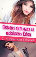 Melodies nicht ganz so melodisches Leben 2. - Gemeinsames Schicksal by -ErdbeerMuffin-