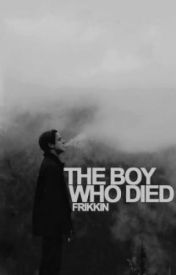 The Boy Who Died by frikkin