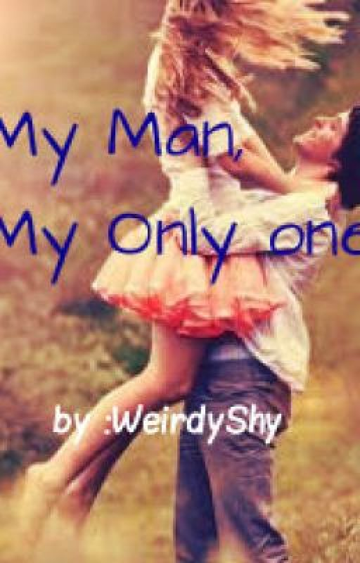 My Man, My Only One (Short story) by WeirdyShy