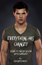 Everything has changed - Taylor Lautner {Sequel} by 5SecondsofMusic