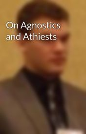 On Agnostics and Athiests by Ultimate96