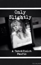 Only Slightly (( American Horror Story Tate and Violet Fanfic )) by RealCakeEatsGirls