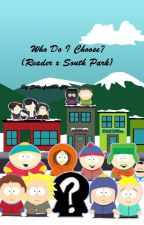 Who Do I Choose? (Reader x South Park) (Main story Complete- One shots next) by SmurfetteHefty