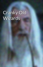 Cranky Old Wizards by GandalfsBeard