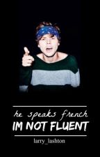 He Speaks French, I'm Not Fluent [Lashton AU] by Larry_Lashton