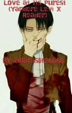 Love At It's Purest (Yandere Levi X Reader) by japanislife6868