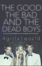 The Good, The Bad, and The Dead Boys by 4girls1world