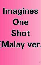 Kpop Imagines One Shot (Malay ver.) by seventeenfangirl
