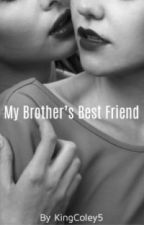 My Brother's Best Friend by DeniseNicole8
