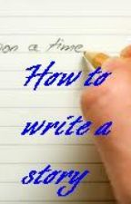 10 tips on How to write a story by Tanasi__A