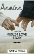 Aamina (a muslim love story)  by iloveallahsam