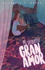 UN PEQUEÑO GRAN AMOR ©  by LaMaldita95