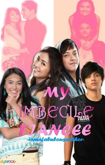 My Imbecile Fiancee (KathNiel)-COMPLETED