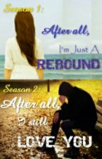 Season 1- COMPLETED. Season 2: After All, I still Love You- ON GOING by IrisMossis