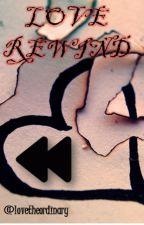 Love Rewind by lovetheordinary
