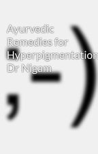 Ayurvedic Remedies for Hyperpigmentation-By Dr Nigam by drnigamclinic