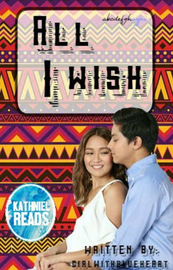 All I wish (KathNiel) [Completed!]