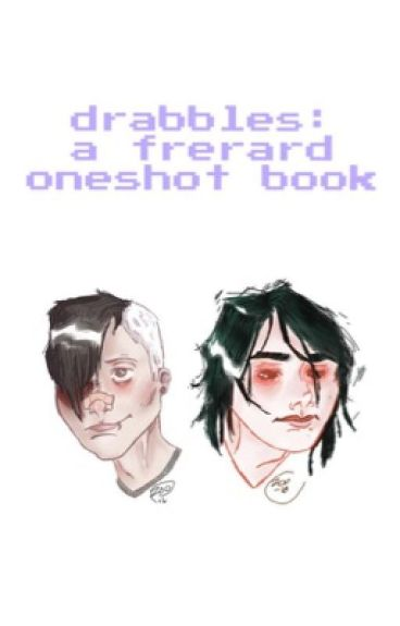 DRABBLES (frerard oneshots)