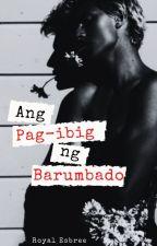 Ang Pag-ibig ng Barumbado by royal_esbree
