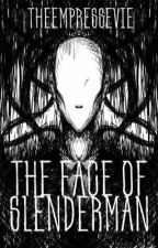 The Face of Slenderman (A Slenderman Fanfic) by TheEmpressEvie
