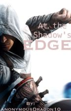 Assassin's Creed: At the Shadow's Edge by AnonymousDragonX