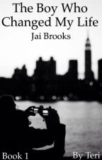 **EDITING**The Boy Who Changed My Life|| Jai Brooks/Book 1 by -teriwright