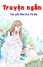 Tổng hợp truyện ngắn của tôi - Tiên Alula by TienAlula